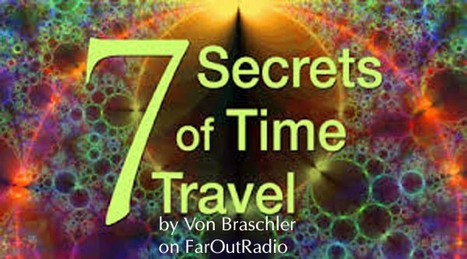 "Excerpt From ""Seven Secrets of Time Travel"" by Von Braschler   FarOutRadio with Scott Teeters   Scoop.it"