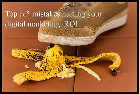 Top 2015 mistakes hurting your digital marketing ROI | Social Media Marketing | Scoop.it