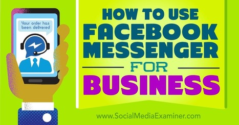 How to Use Facebook Messenger for Business : Social Media Examiner | social networking | Scoop.it