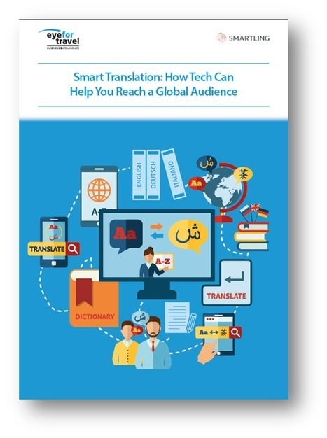 Smart Translation: How tech can help you reach a global audience | Travel Industry News & Conferences - EyeforTravel | Translation Memory | Scoop.it