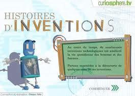 Histoires d'inventions - Curiosphere.tv | Nouvelles des TICE | Scoop.it