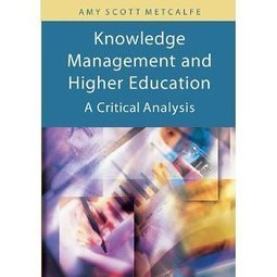 Knowledge Management And Higher Education: A Critical Analysis - Amy Metcalfe | Future Knowledge Management | Scoop.it