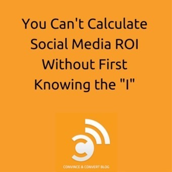 Social Media ROI's Missing Ingredient | Convince and Convert: Social Media Strategy and Content Marketing Strategy | Social | Scoop.it