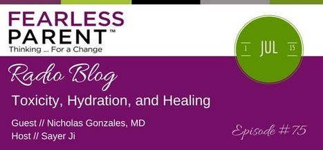 Toxicity, Hydration, and Healing - Episode 75 - Fearless Parent | Nutrition Today | Scoop.it