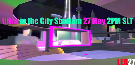 LEA26,27,28,29 - Ultra in the City Stadium - Second Life | Art & Culture in Second Life - art Exhibitions, Literature, Groups & more | Scoop.it