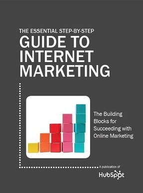 The Essential Step-by-Step Guide to Internet Marketing | HubSpot Ebook | Les Livres Blancs d'un webmaster éditorial | Scoop.it