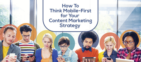 How to Think Mobile-First for Your Content Marketing Strategy | Online Marketing Resources | Scoop.it