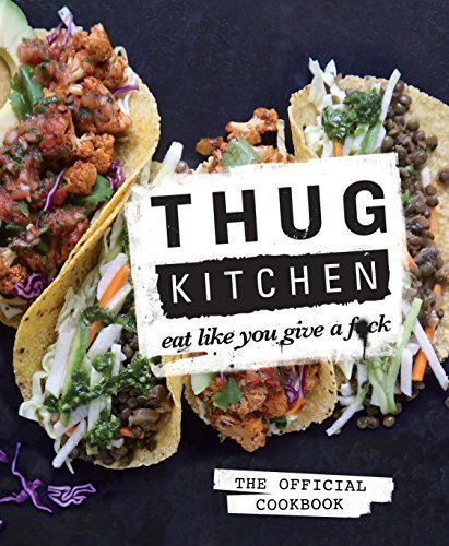 Thug Kitchen: The Official Cookbook: Eat Like You Give a F*c  By:Thug Kitchen | Ebook Shop | Scoop.it