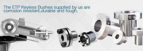 ETP Keyless Bushes - Keyless Bushings - Keyless Bushes Suppliers in Chennai, India | Keyless Bushings Supplier | Scoop.it