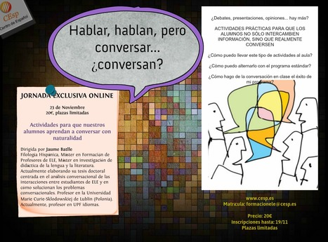 HABLAR, HABLAR, PERO CONVERSAR... ¿CONVERSAN?: NUEVA JORNADA PRÁCTICA EXCLUSIVA (ONLINE) | ELE | Scoop.it