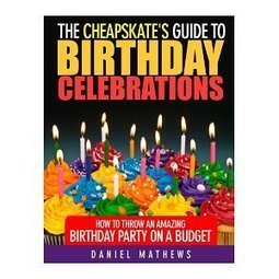 [Free eBook] The Cheapskate's Guide to Birthday Celebrations | School Libraries | Scoop.it
