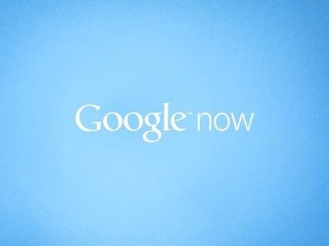 Google Now ou comment ne plus avoir à penser par soi même - Tablette-tactile.net | Articles Réseaux Sociaux | Scoop.it