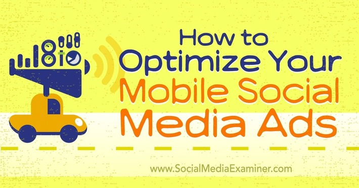 How to Optimize Your Mobile Social Media Ads : Social Media Examiner | The Social Media Times | Scoop.it