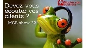 Pourquoi et comment mieux écouter vos clients ? MSB show 32 | Référencement | Scoop.it