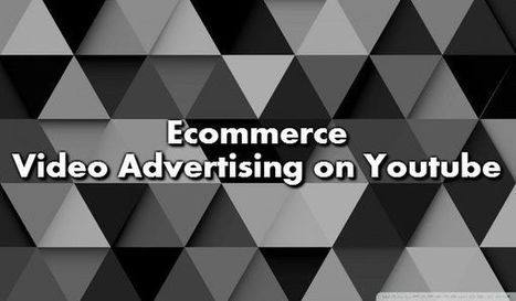 E-commerce Video Advertising on YouTube | Internet Marketing | Scoop.it