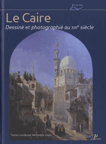 """""""Le Caire dessiné et photographié au XIXe siècle"""", sous la direction de Mercedes Volait   Égypt-actus   Scoop.it"""