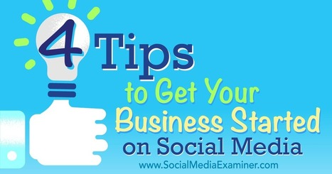 4 Tips to Get Your Business Started on Social Media : Social Media Examiner | Small Business Marketing | Scoop.it