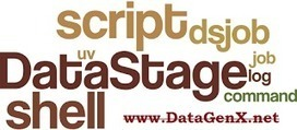 Data Gen X: yet another Shell script to access DataStage job logs | DataStage & TeraData | Scoop.it