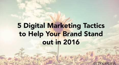 5 Digital Marketing Tactics to Help Your Brand Stand out in 2016 | Leadership and Management | Scoop.it