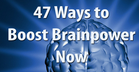 47 Ways to Boost Brainpower Now | Happiness & Positive Performance | Scoop.it