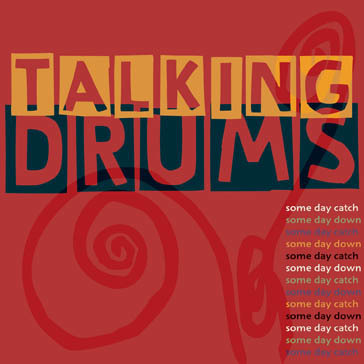Talking Drums | Some Day Catch Some Day Down | Difficult to label | Scoop.it