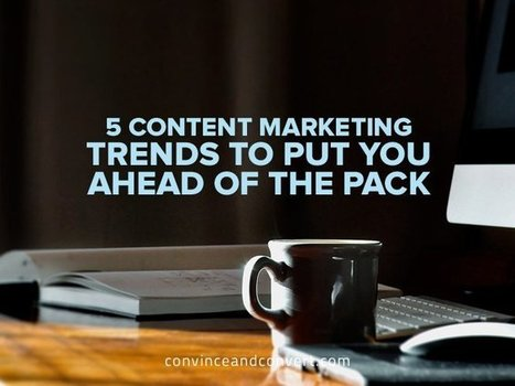 5 Content Marketing Trends to Put You Ahead of the Pack | Surviving Social Chaos | Scoop.it