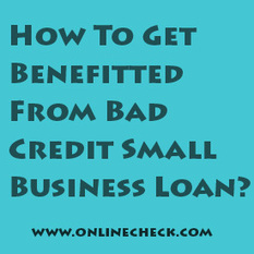 How To Get Benefitted From Bad Credit Small Business Loan? | Small business loans | Scoop.it