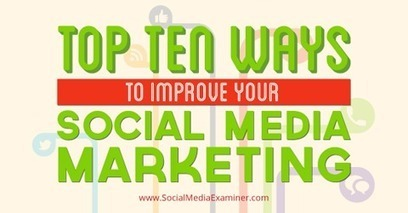 Top 10 Ways to Improve Your Social Media Marketing | | Social Media | Scoop.it