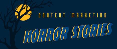 Content Marketing Horror Stories | Public Relations & Social Media Insight | Scoop.it