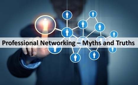 Professional Networking – Myths & Truths | People Transform Organizations | Scoop.it