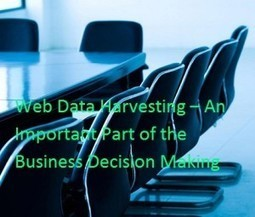 Web Data Harvesting – An Important Part of the Business Decision Making   Web Data Scraping Services   Scoop.it