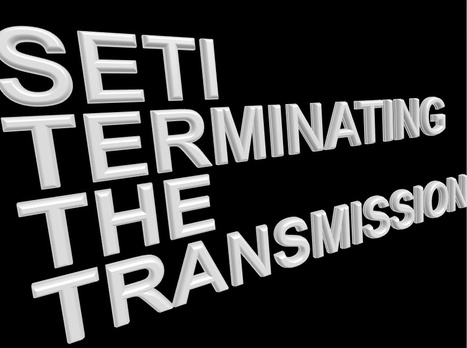 SETI: Terminating the Transmission | SETI: The Search for Extraterrestrial Intelligence | Scoop.it