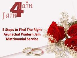 5 Steps to Find the Right Arunachal Pradesh Jain Matrimonial Service   Jain Matrimonial   Scoop.it
