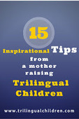15 Inspirational Tips From A Mother Raising Trilingual Children @ Raising a Trilingual Child   Raising Bilingual  Multilingual Child   Scoop.it