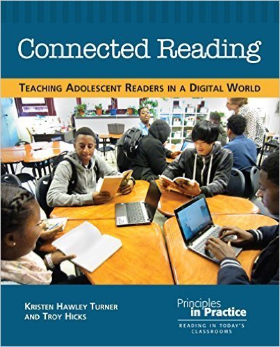 Connected Reading: Teaching Adolescent Readers in a Digital World :: Kristen Hawley Turner & Troy Hicks | On education | Scoop.it