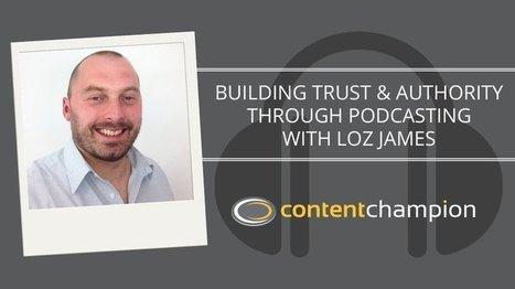 CC 057: Building Trust & Authority Through Podcasting With Loz James | Content Marketing | Scoop.it