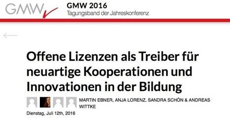 Erschienen: Offene Lizenzen als Treiber für neuartige Kooperationen und Innovationen in der Bildung  In: GMW 2016, Tagungsband | Medienbildung | Scoop.it