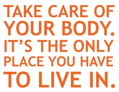 Take Care of Your Body. It's the Only Place You Have to Live In. | Mind & Body | Scoop.it