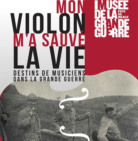 Musée de la Grande Guerre : Mon violon m'a sauvé la vie (1914-1918) - APHG | Centenaire Première Guerre mondiale - Académie de Rennes | Scoop.it