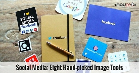 Social Media: Eight Hand-picked Image Tools | NOUPE | Social Media Marketing Superstars | Scoop.it