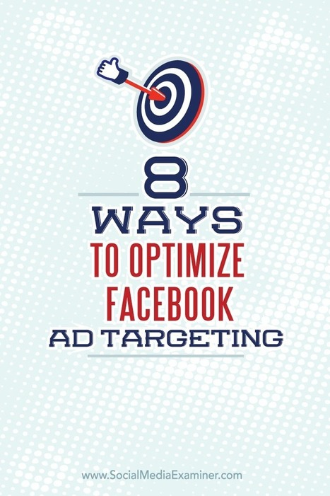 8 Ways to Optimize Facebook Ad Targeting | Social Media, SEO, Mobile, Digital Marketing | Scoop.it