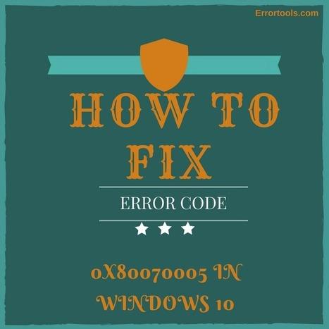 How to Fix Error Code 0x80070005 in Windows 10 | Windows Errors & Fixes | Scoop.it