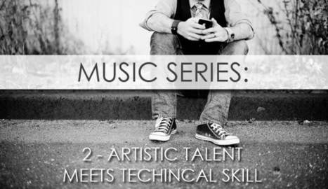 Music Series – Part 2: When Artistic Talent Meets Technical Skill ... | Reflection | Scoop.it