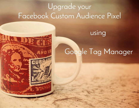 Upgrade your Facebook Custom Audience Pixel to the new version with Google Tag Manager? - Geek-O-Nation   Google Tag Manager   Scoop.it