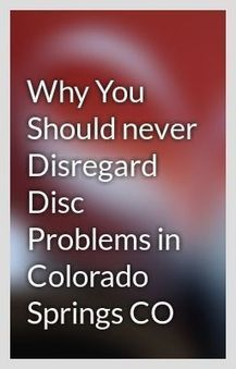 Reasons Why You Won't Neglect Disc Problems in Colorado Springs CO | Carpal tunnel syndrome in Colorado Springs CO | Scoop.it