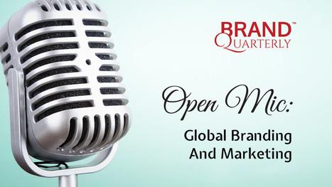 Open Mic: Global Branding And Marketing - Brand Quarterly   Brand Marketing   Scoop.it