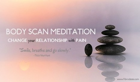 Body Scan Meditation Can Change Your Relationship With Pain » | Fibromyalgia | Scoop.it