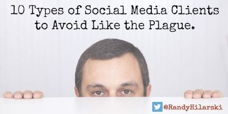 10 Types of Social Media Clients to Avoid Like the Plague - @RandyHilarski | Social Media News | Scoop.it