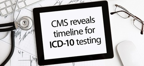 CMS reveals timeline for ICD-10 testing | EHR | Scoop.it