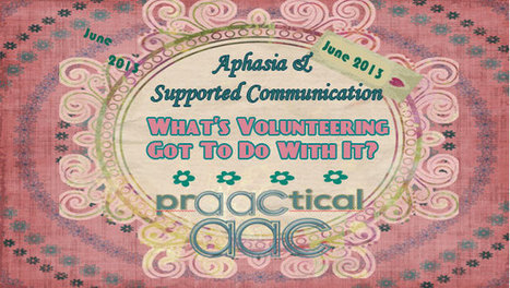 Aphasia & Supported Communication: What's Volunteering Got to Do With It? | AAC: Augmentative and Alternative Communication | Scoop.it